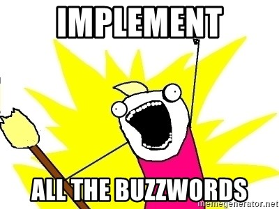 X ALL THE THINGS - Implement All the buzzwords
