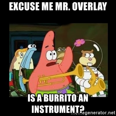 Patrick Star Instrument - Excuse me Mr. Overlay Is a burrito an instrument?