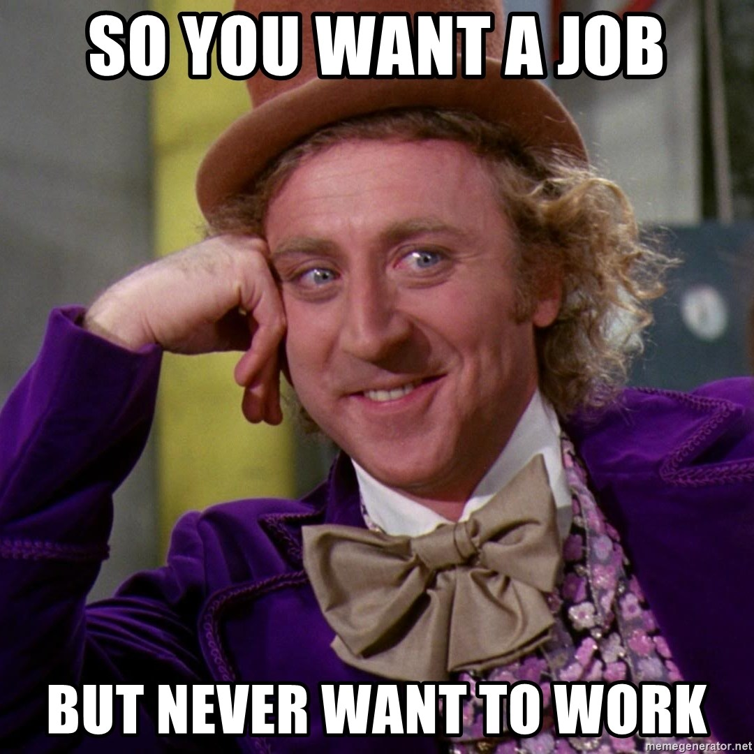 Willy Wonka - SO YOU WANT A JOB BUT NEVER WANT TO WORK