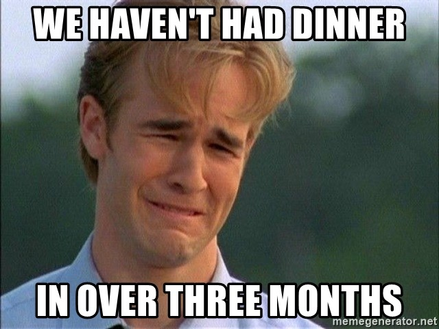 Dawson Crying - We haven't had dinner in over three months