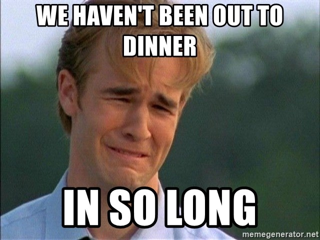 Dawson Crying - We haven't been out to dinner in so long