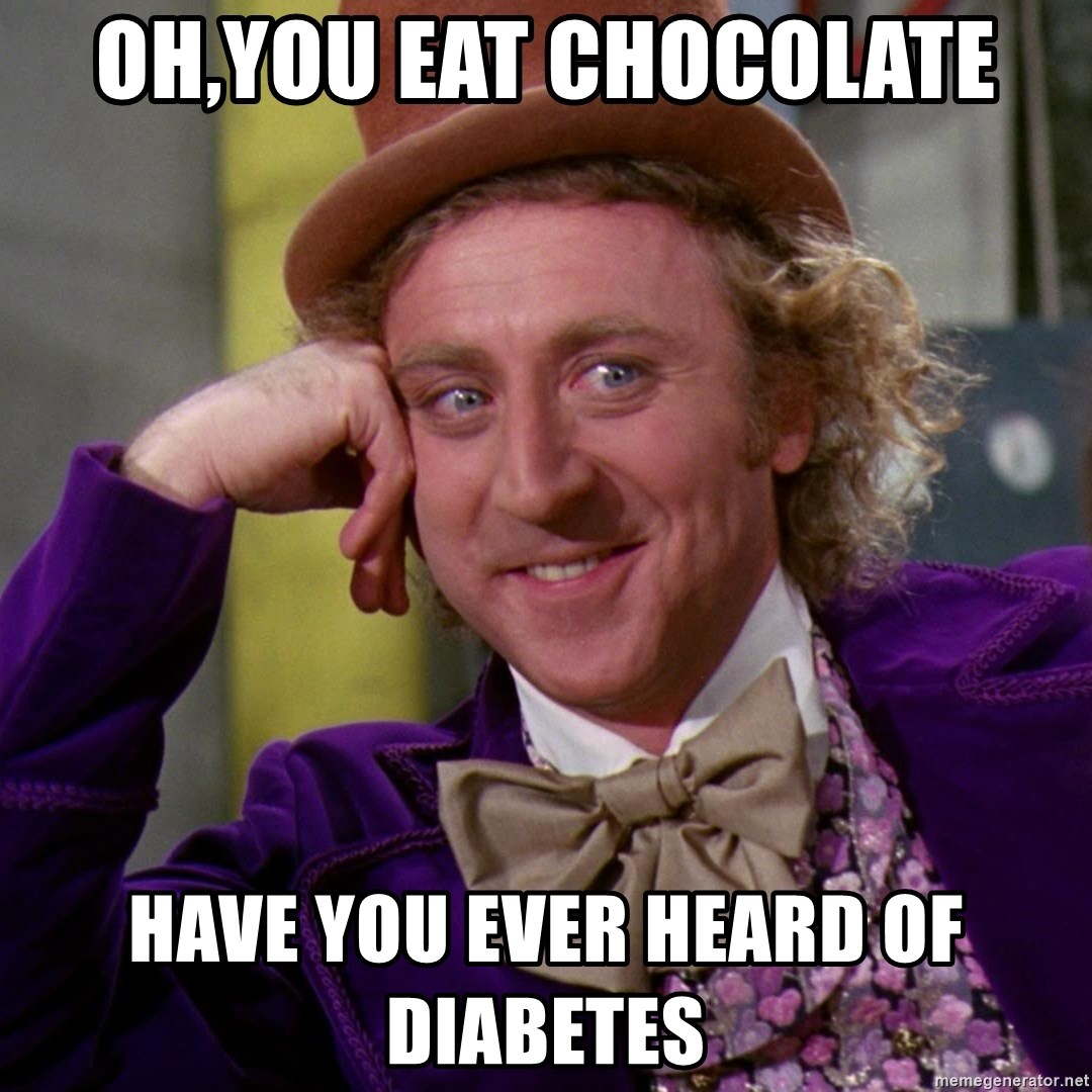 Willy Wonka - oh,you eat chocolate have you ever heard of diabetes