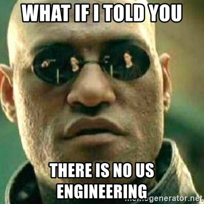 What If I Told You - What if I told you There is no us engineering