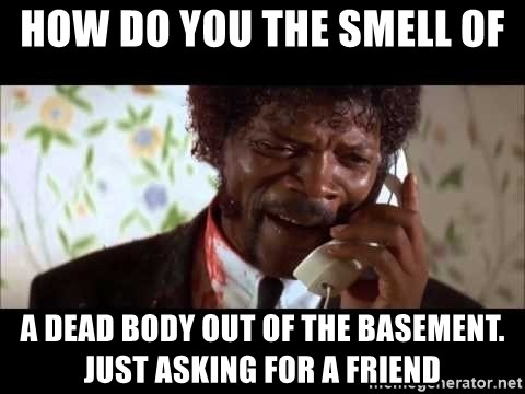 Pulp Fiction sending the Wolf - How do you the smell of  A Dead body out of the basement. Just asking for a friend