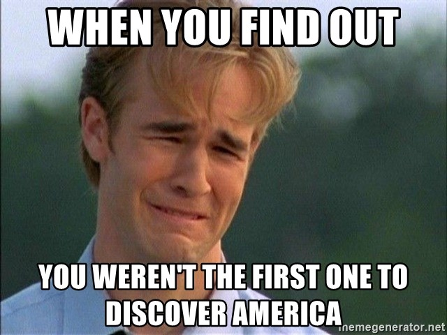 Dawson Crying - when you find out  you weren't the first one to discover America