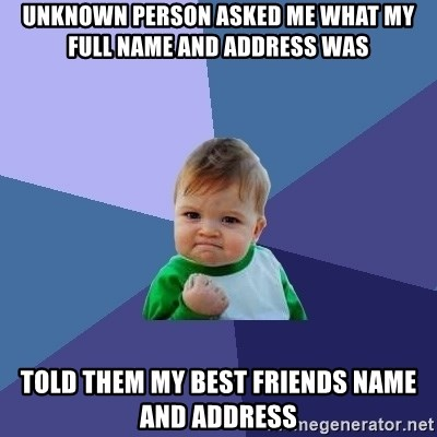 Success Kid - unknown person asked me what my full name and address was told them my best friends name and address
