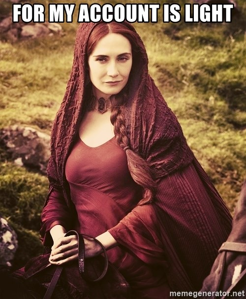 Melisandre Game of Thrones  - For my account is light