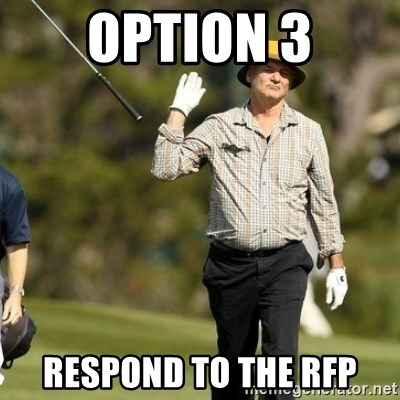 Fuck It Bill Murray - option 3 respond to the rfp