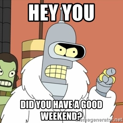 bender blackjack and hookers - hey you did you have a good weekend?
