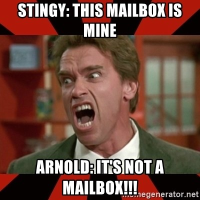 Arnold Schwarzenegger 1 - STINGY: THIS MAILBOX IS MINE ARNOLD: IT'S NOT A MAILBOX!!!