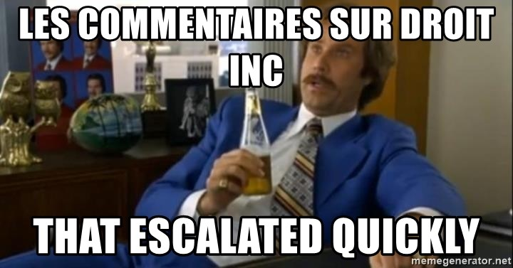 That escalated quickly-Ron Burgundy - les commentaires sur droit inc that escalated quickly