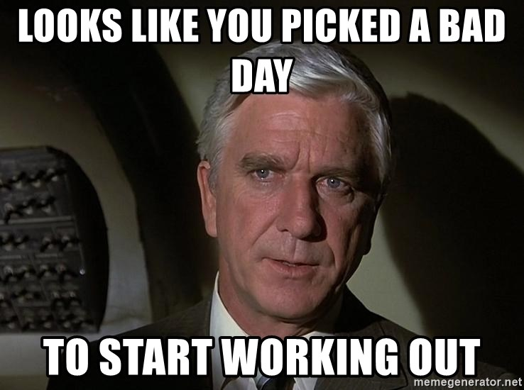 Leslie Nielsen Shirley - Looks like you picked a bad day to start working out