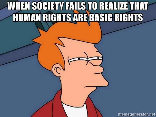 Futurama Fry - when society fails to realize that human rights are basic rights