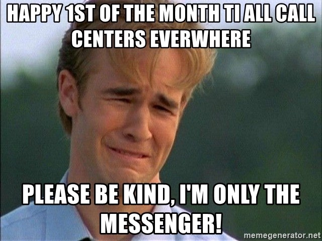 Dawson Crying - Happy 1st of the Month ti all call centers everwhere Please be kind, I'm only the messenger!