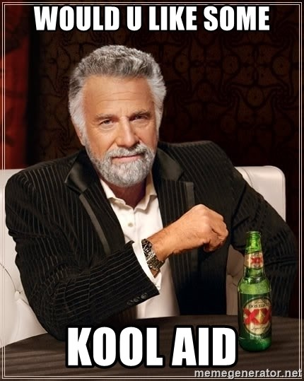 The Most Interesting Man In The World - would u like some kool aid