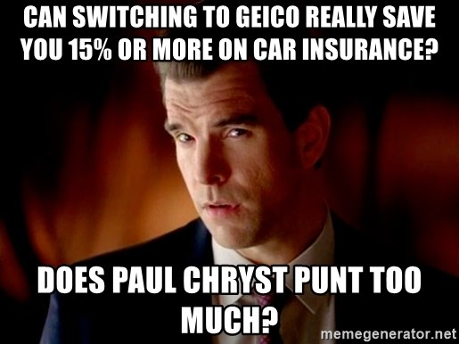 Geico Guy - Can Switching to Geico really save you 15% or more on car insurance? Does Paul Chryst punt too much?
