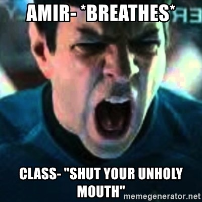 """Spock screaming Khan - Amir- *breathes* Class- """"Shut your unholy mouth"""""""