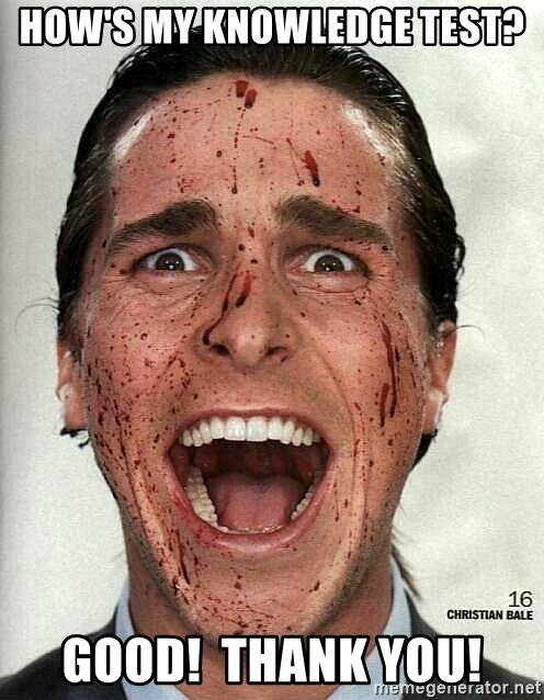 american psycho - How's my knowledge test? GOOD!  THANK YOU!