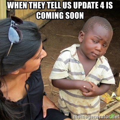 Skeptical 3rd World Kid - when they tell us update 4 is coming soon