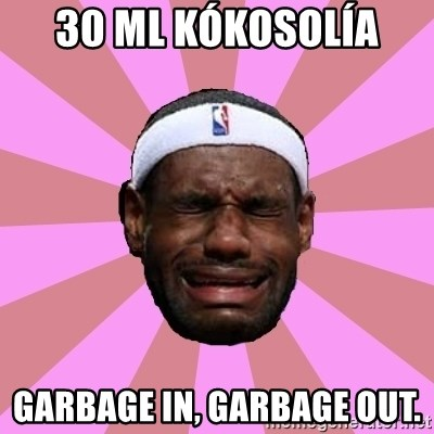 LeBron James - 30 ml kókosolía  Garbage in, garbage out.