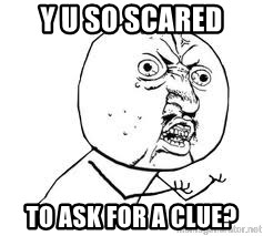 Y U SO - Y U so scared to ask for a clue?