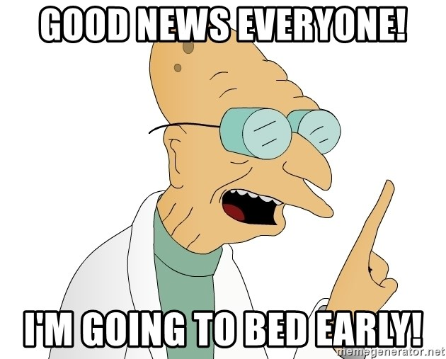 Good News Everyone - Good News Everyone! I'm Going to Bed early!
