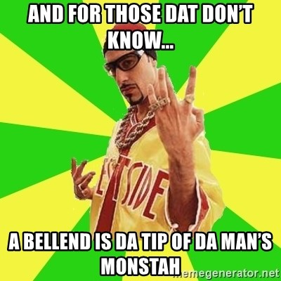 Ali G - And for those dat don't know... a bellend is da tip of da man's monstah