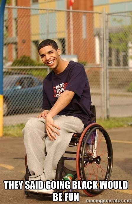 Drake Wheelchair - they said going black would be fun