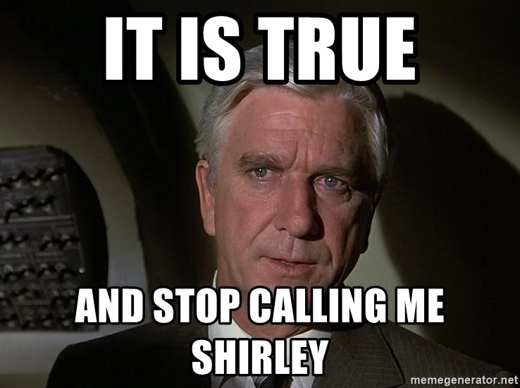 Leslie Nielsen Shirley - It is true And stop calling me shirley