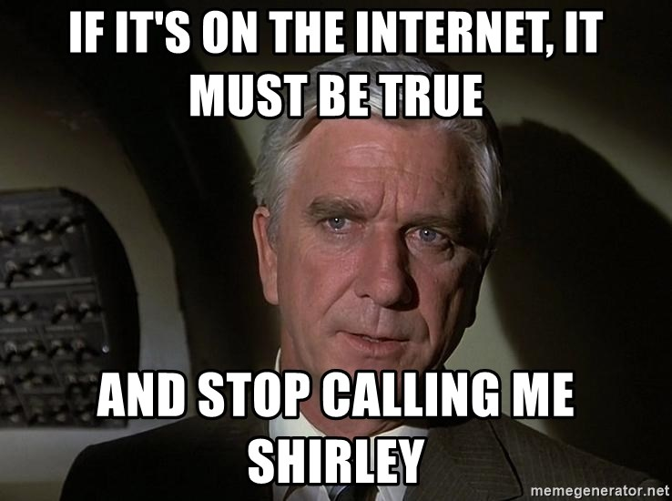 Leslie Nielsen Shirley - If it's on the internet, it must be true and stop calling me shirley