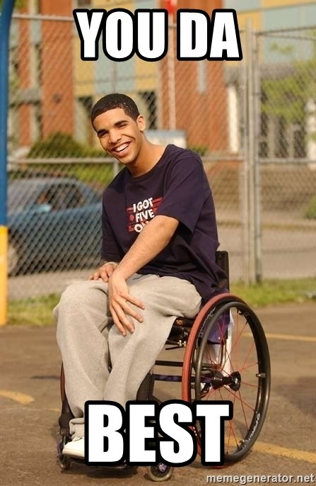 Drake Wheelchair - you da best