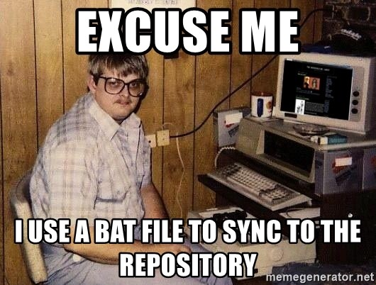 Nerd - Excuse me I use a bat file to sync to the repository