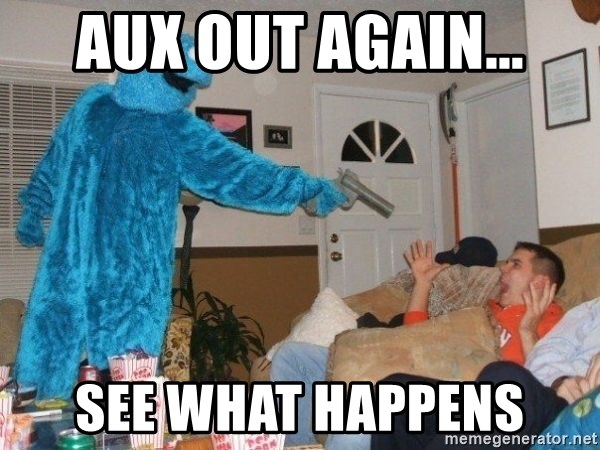 Bad Ass Cookie Monster - Aux out again... See what happens