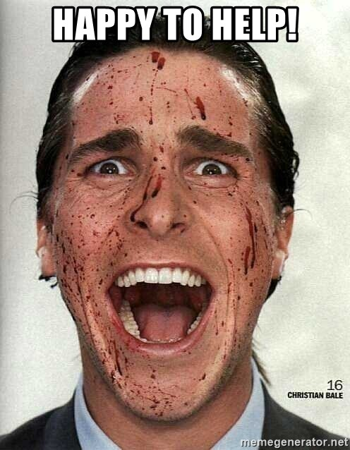 american psycho - Happy to help!