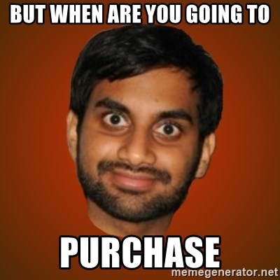 Generic Indian Guy - But When are you going to PURCHASE