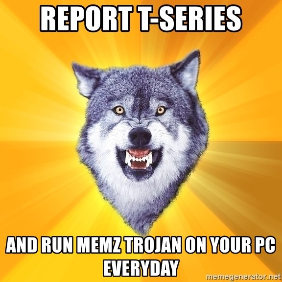 Courage Wolf - Report T-Series And run MEMZ trojan on your PC everyday