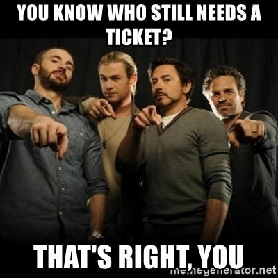 avengers pointing - you know who still needs a ticket? that's right, you