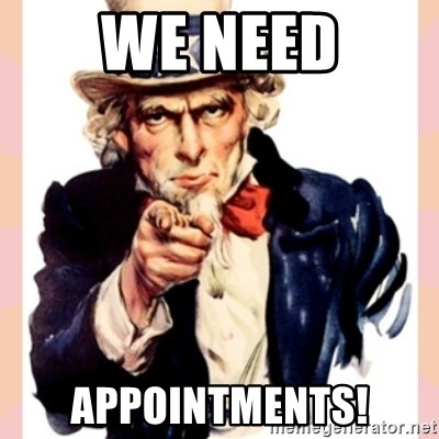 we need you - We Need Appointments!