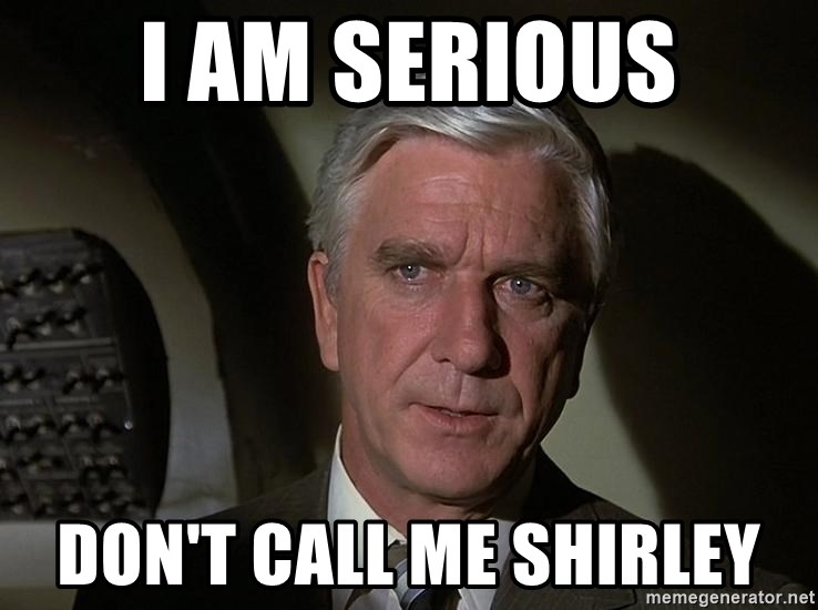 Leslie Nielsen Shirley - I am serious don't call me shirley