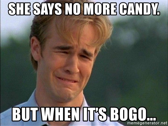Dawson Crying - She says no more candy.  But when it's bogo...