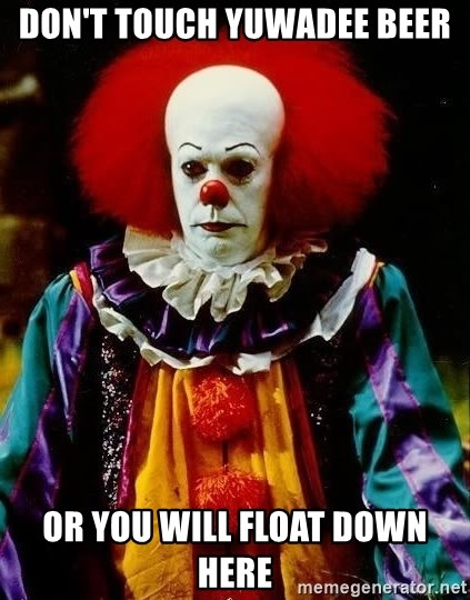 it clown stephen king - Don't touch YUWADEE beer Or you will float down here