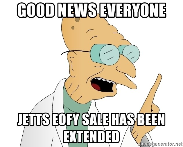 Good News Everyone - Good news everyone  Jetts EOFY sale has been extended