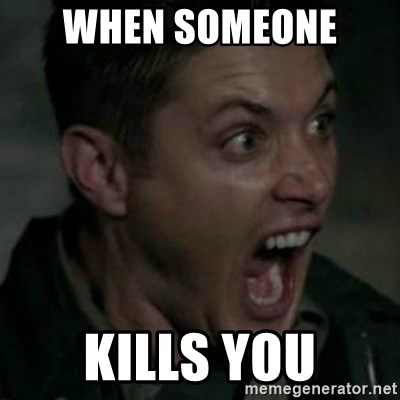 Supernatural Dean Face - When someone  Kills you