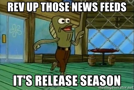 Rev Up Those Fryers - Rev up those news feeds it's release season