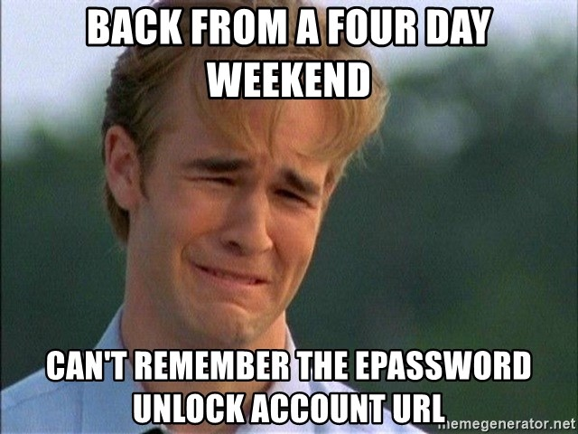 Dawson Crying - Back from a Four Day Weekend Can't remember the ePassword Unlock Account url