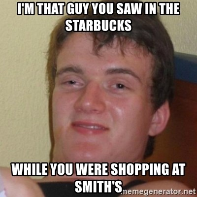 Stoner Stanley - I'M THAT GUY YOU SAW IN THE STARBUCKS WHILE YOU WERE SHOPPING AT SMITH'S