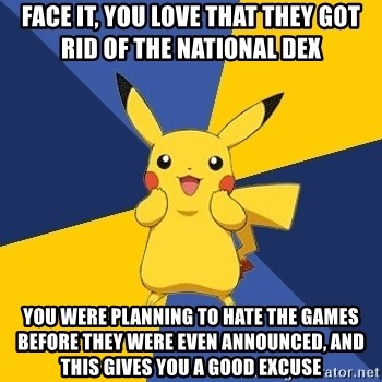 Pokemon Logic  - Face it, you LOVE that they got rid of the national dex you were planning to hate the games before they were even announced, and this gives you a good excuse