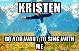 Look at all these - Kristen Do you want to sing with me