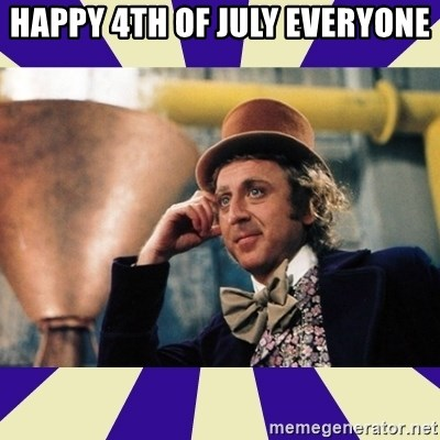 Serious Wonka  - Happy 4th of july everyone