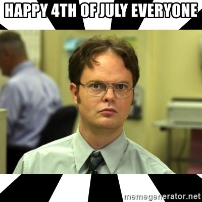 Dwight from the Office - Happy 4th of july everyone